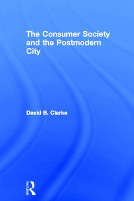 Consumer Society and the Post-modern City (Hardback)