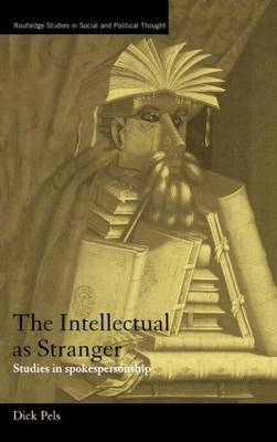 The Intellectual as Stranger: Studies in Spokespersonship - Routledge Studies in Social and Political Thought (Hardback)