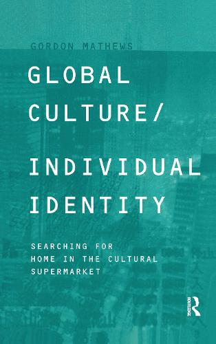 Global Culture/Individual Identity: Searching for Home in the Cultural Supermarket (Hardback)