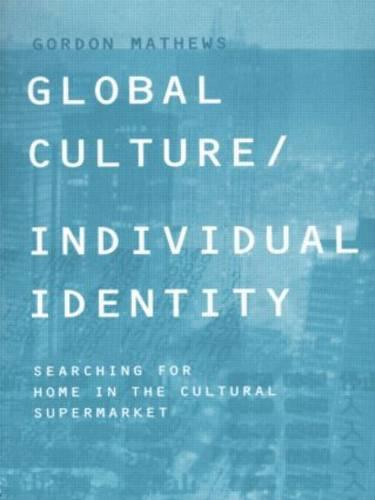 Global Culture/Individual Identity: Searching for Home in the Cultural Supermarket (Paperback)