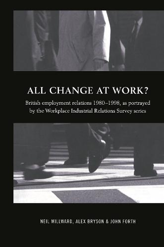 All Change at Work?: British Employment Relations 1980-98, Portrayed by the Workplace Industrial Relations Survey Series (Hardback)