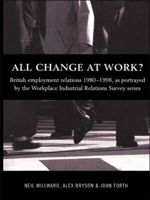 All Change at Work?: British Employment Relations 1980-98, Portrayed by the Workplace Industrial Relations Survey Series (Paperback)