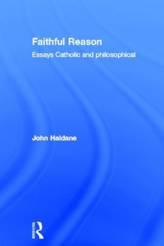 Faithful Reason: Essays Catholic and Philosophical (Hardback)