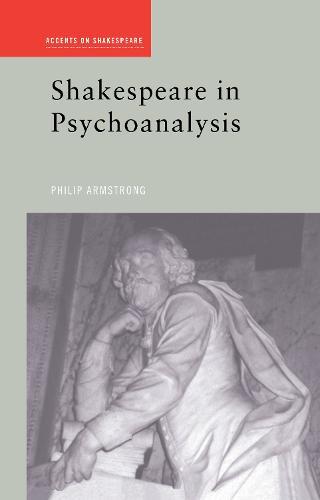 Shakespeare in Psychoanalysis - Accents on Shakespeare (Hardback)