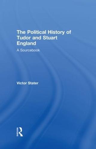 A Political History of Tudor and Stuart England: A Sourcebook (Hardback)