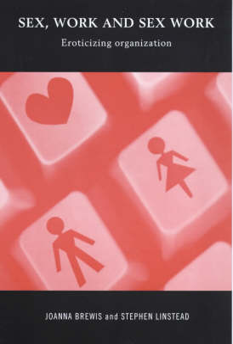 Sex, Work and Sex Work: Eroticizing Organization (Paperback)