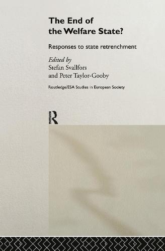 The End of the Welfare State?: Responses to State Retrenchment - Studies in European Sociology (Hardback)