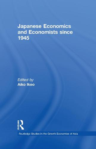 Japanese Economics and Economists since 1945 - Routledge Studies in the Growth Economies of Asia (Hardback)