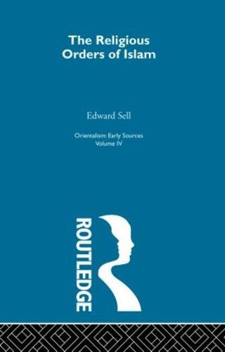 The Religious Orders of Islam: Orientalsm: Volume 4 (Hardback)
