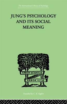Jung's Psychology and its Social Meaning: An introductory statement of C G Jung's psychological theories and a first interpretation of their significance for the social sciences (Hardback)