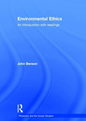 Environmental Ethics: An Introduction with Readings - Philosophy and the Human Situation (Hardback)
