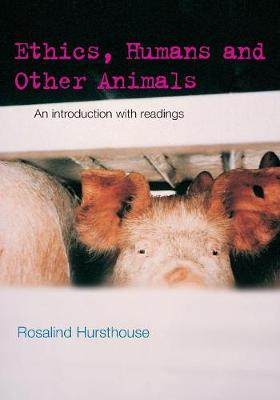 Ethics, Humans and Other Animals: An Introduction with Readings - Philosophy and the Human Situation (Paperback)