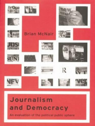 Journalism and Democracy: An Evaluation of the Political Public Sphere (Paperback)