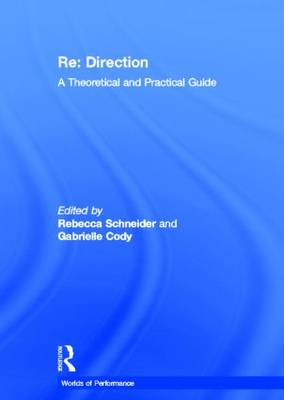 Re: Direction: A Theoretical and Practical Guide - Worlds of Performance (Hardback)