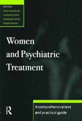Women and Psychiatric Treatment: A Comprehensive Text and Practical Guide (Hardback)