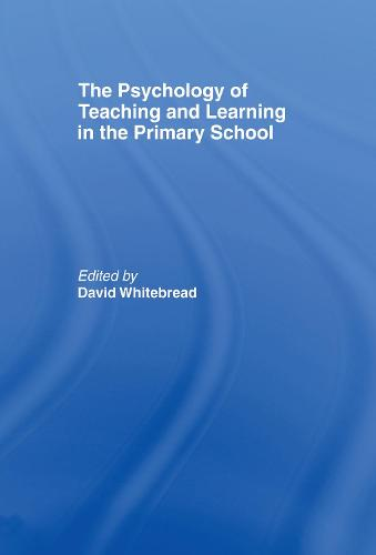 The Psychology of Teaching and Learning in the Primary School (Hardback)