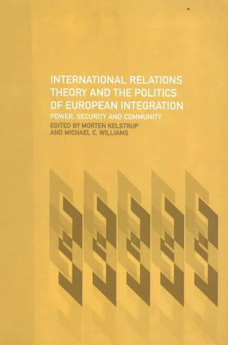 International Relations Theory and the Politics of European Integration: Power, Security and Community (Paperback)