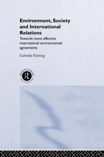 Environment, Society and International Relations: Towards More Effective International Agreements (Hardback)