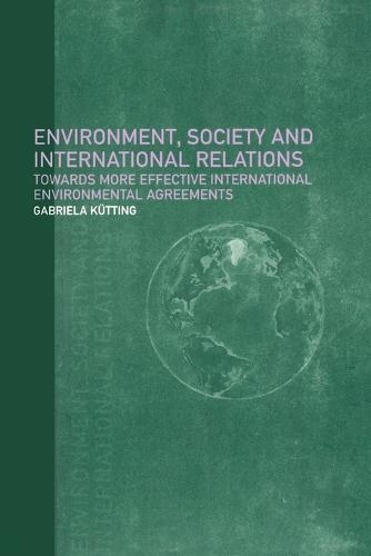 Environment, Society and International Relations: Towards More Effective International Agreements (Paperback)