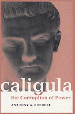 Caligula: The Corruption of Power - Roman Imperial Biographies (Paperback)