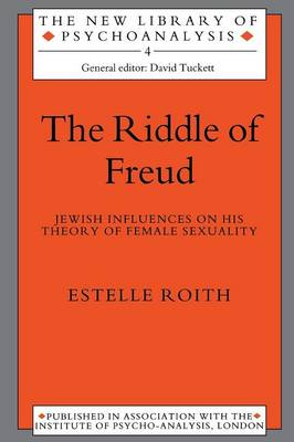 The Riddle of Freud: Jewish Influences on his Theory of Female Sexuality - New Library of Psychoanalysis (Paperback)