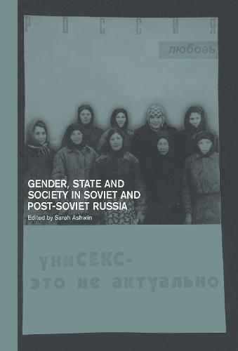 Gender, State and Society in Soviet and Post-Soviet Russia (Hardback)