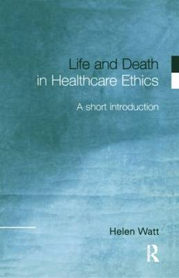 Life and Death in Healthcare Ethics: A Short Introduction (Paperback)