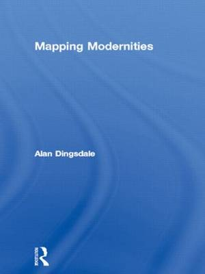 Mapping Modernities: Geographies of Central and Eastern Europe (Hardback)