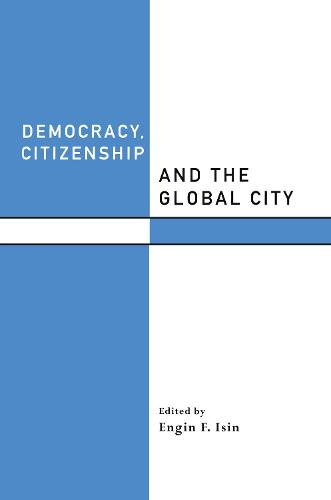 Democracy, Citizenship and the Global City - Routledge Studies in Governance and Change in the Global Era (Hardback)