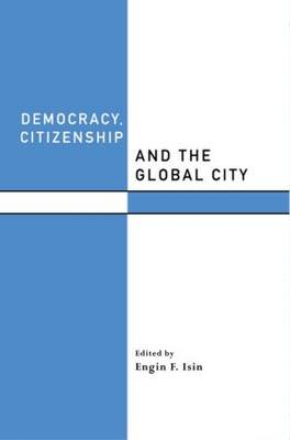 Democracy, Citizenship and the Global City - Routledge Studies in Governance and Change in the Global Era (Paperback)