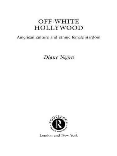Off-White Hollywood: American Culture and Ethnic Female Stardom (Hardback)