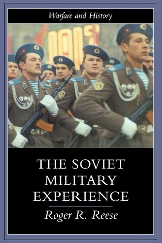 The Soviet Military Experience: A History of the Soviet Army, 1917-1991 - Warfare and History (Paperback)