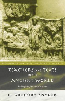Teachers and Texts in the Ancient World: Philosophers, Jews and Christians - Religion in the First Christian Centuries (Paperback)