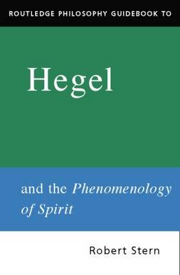 Routledge Philosophy Guidebook to Hegel and Phenomenology of Spirit - Routledge Philosophy Guidebooks (Hardback)