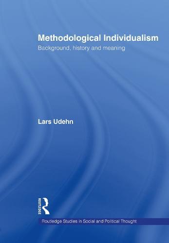 Methodological Individualism: Background, History and Meaning (Hardback)