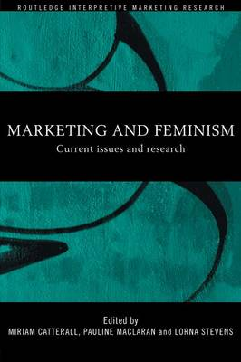 Marketing and Feminism: Current issues and research - Routledge Interpretive Marketing Research (Paperback)
