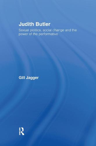 Judith Butler: Sexual Politics, Social Change and the Power of the Performative (Hardback)