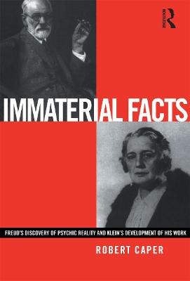 Immaterial Facts: Freud's Discovery of Psychic Reality and Klein's Development of His Work (Paperback)