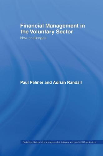 Financial Management in the Voluntary Sector: New Challenges - Routledge Studies in the Management of Voluntary and Non-Profit Organizations (Hardback)