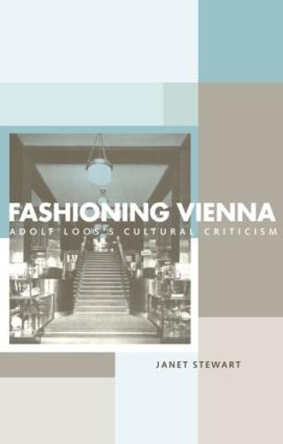 Fashioning Vienna: Adolf Loos's Cultural Criticism (Hardback)
