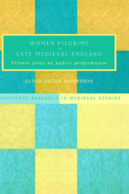 Women Pilgrims in Late Medieval England - Routledge Research in Medieval Studies (Hardback)