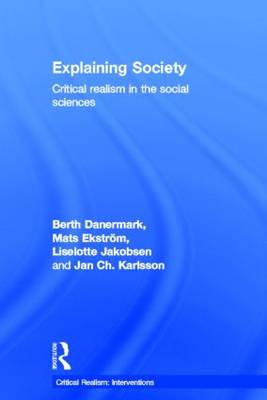 Explaining Society: Critical Realism in the Social Sciences (Hardback)