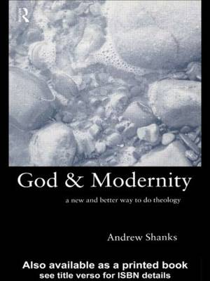 God and Modernity: A New and Better Way To Do Theology (Paperback)