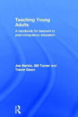 Teaching Young Adults: A Handbook for Teachers in Post-Compulsory Education (Hardback)