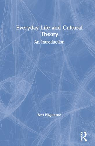 Everyday Life and Cultural Theory: An Introduction (Hardback)
