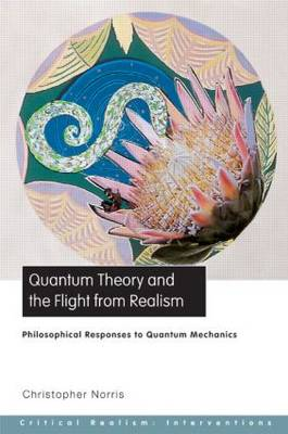 Quantum Theory and the Flight from Realism: Philosophical Responses to Quantum Mechanics (Paperback)