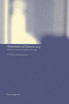Transnational Democracy: Political Spaces and Border Crossings - Transnationalism (Paperback)