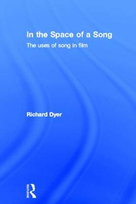 In The Space Of A Song: The Uses of Song in Film (Hardback)