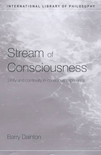 Stream of Consciousness: Unity and Continuity in Conscious Experience - International Library of Philosophy (Hardback)