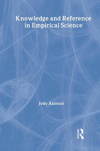Knowledge and Reference in Empirical Science - International Library of Philosophy (Hardback)